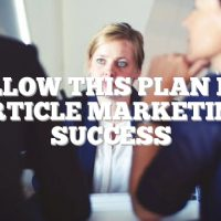 Follow This Plan For Article Marketing Success