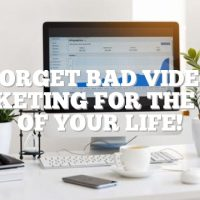 Forget Bad Video Marketing For The Rest Of Your Life!