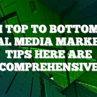From Top To Bottom, The Social Media Marketing Tips Here Are Comprehensive