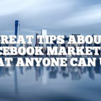 Great Tips About Facebook Marketing That Anyone Can Use