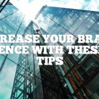 Increase Your Brand Presence With These Top Tips