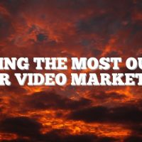 Making The Most Our Of Your Video Marketing
