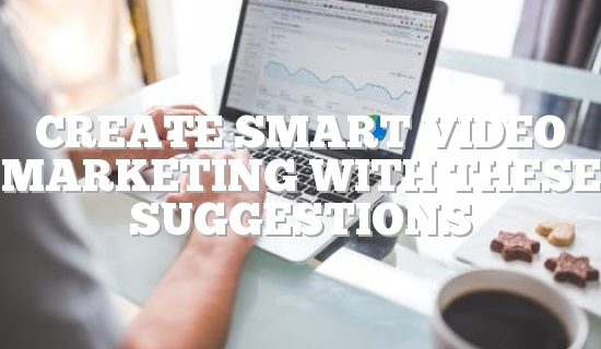 Create Smart Video Marketing With These Suggestions