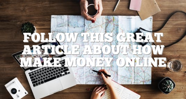 Follow This Great Article About How Make Money Online