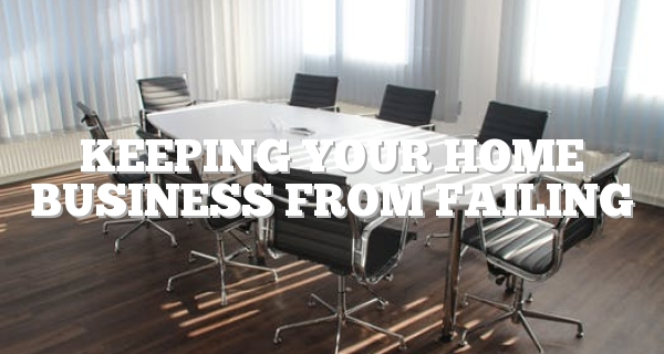 Keeping Your Home Business From Failing