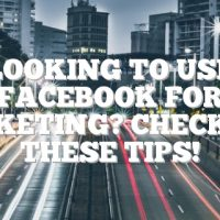 Looking To Use Facebook For Marketing? Check Out These Tips!