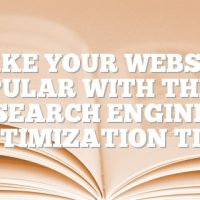 Make Your Website Popular With These Search Engine Optimization Tips