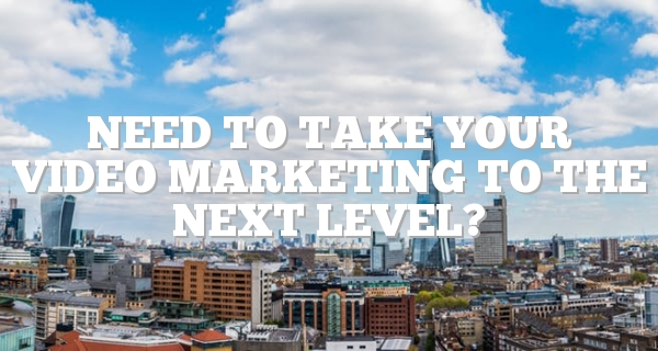 Need To Take Your Video Marketing To The Next Level?