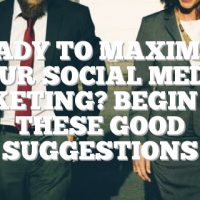 Ready To Maximize Your Social Media Marketing? Begin With These Good Suggestions