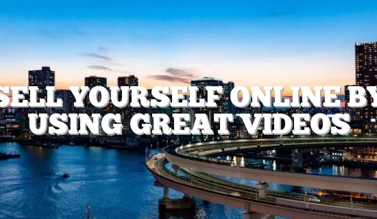 Sell Yourself Online By Using Great Videos