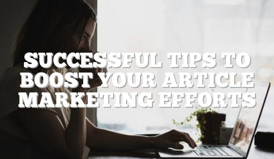 Successful Tips To Boost Your Article Marketing Efforts