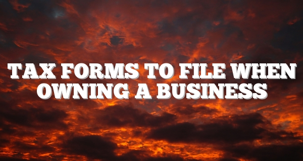 Tax Forms To File When Owning A Business