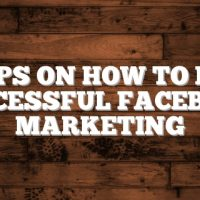 Tips On How To Do Successful Facebook Marketing