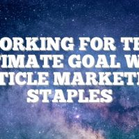 Working For The Ultimate Goal With Article Marketing Staples